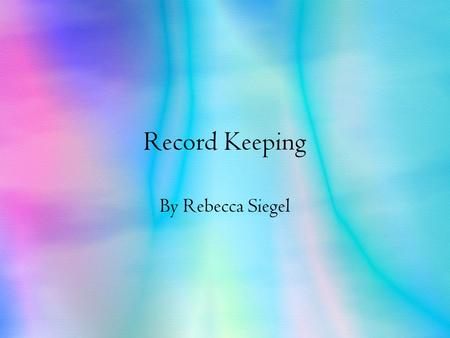 Record Keeping By Rebecca Siegel. Record Keeping: Why it's important Record Keeping is important because companies need to keep records of their purchases,