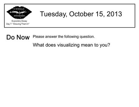 Tuesday, October 15, 2013 Do Now What does visualizing mean to you?