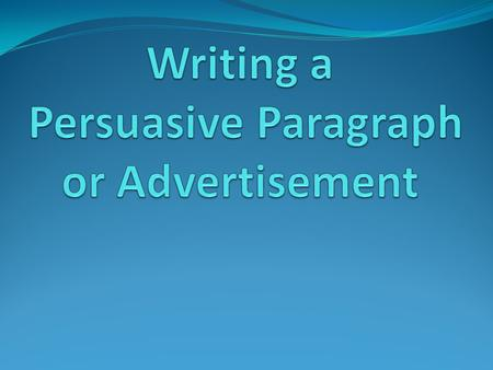 What is a persuasive paragraph? An advertisement for a product or service. Trying to convince your reader to buy or do something. Trying to convince your.