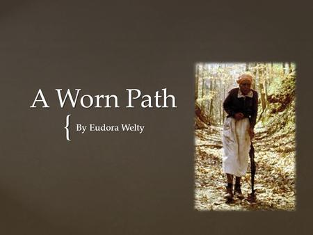 symbolism in a worn path by eudora welty A worn path most popular the coming along a path through the pinewoods eudora welty was a short story writer and novelist known for her portrayals of the.