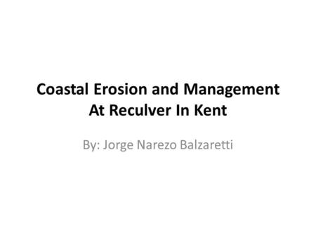 Coastal Erosion and Management At Reculver In Kent