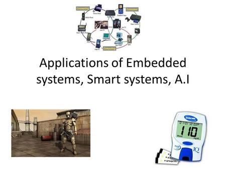 Applications of Embedded systems, Smart systems, A.I.