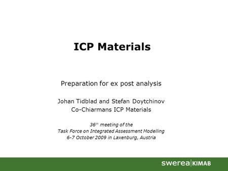 ICP Materials Preparation for ex post analysis Johan Tidblad and Stefan Doytchinov Co-Chiarmans ICP Materials 36 th meeting of the Task Force on Integrated.