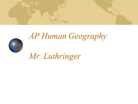 AP Human Geography Mr. Luthringer. What is AP (Advanced Placement)? AP is a rigorous academic program built on the commitment, passion and hard work of.