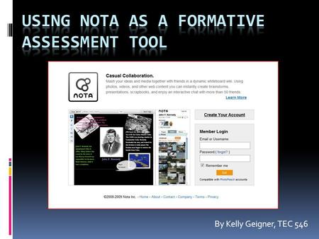 By Kelly Geigner, TEC 546. What is it?  Nota is a collaboration tool similar to an online whiteboard. Multiple users can work together to design their.