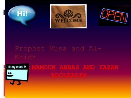 Prophet Musa and Al- Khidr Meeting Al - Khidr  Once Musa was walking and he went a man named Al- Khidr  He asked the man if he could go with him. 