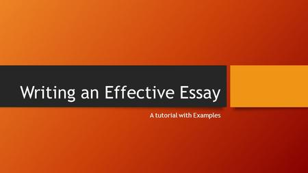 Writing an Effective Essay A tutorial with Examples.