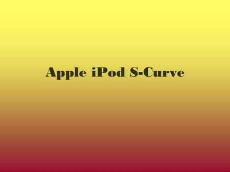 Apple iPod S-Curve. What is an S-Curve? An S-Curve is a measure of the adopters of a particular innovation. The curve is an S shape because it models.