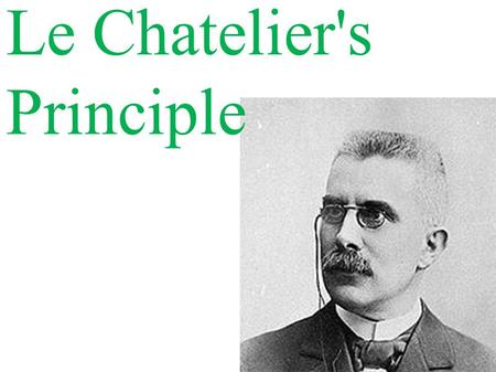 Le Chatelier's Principle. Use Le Chatelier's Principle to explain how the position of a system at equilibrium is effected by:  Changing concentration.