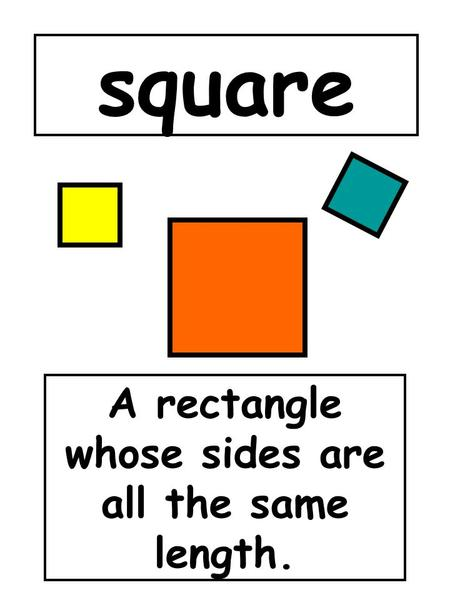 Square A rectangle whose sides are all the same length.