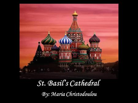 St. Basil's Cathedral By: Maria Christodoulou. Styles The cathedral was built on Red Square by the order of Ivan the Terrible throughout 1555-60. Architects: