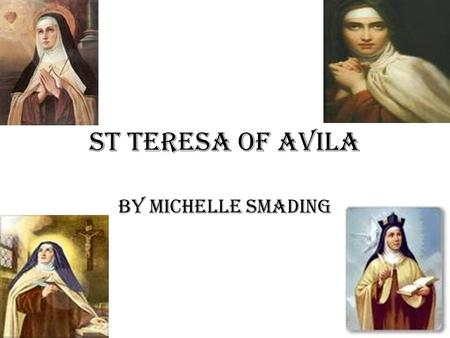 St Teresa of Avila By Michelle Smading. Learning intention... We are learning to research about St Teresa of Avila.