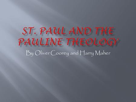 By Oliver Coorey and Harry Maher. SSt. Paul was a converted Christian living around the time of Christ. OOne of the most renown early Christian missionaries.