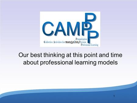 1 Our best thinking at this point and time about professional learning models.