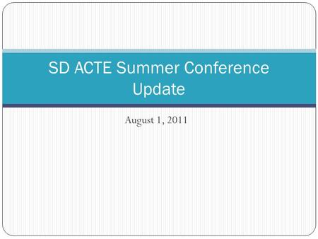 August 1, 2011 SD ACTE Summer Conference Update. New and Upcoming Projects SD Advisory Board for Family and Consumer Sciences Cluster specific workshops.