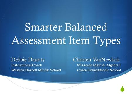  Smarter Balanced Assessment Item Types Debbie Daurity Christen VanNewkirk Instructional Coach8 th Grade Math & Algebra I Western Harnett Middle SchoolCoats-Erwin.