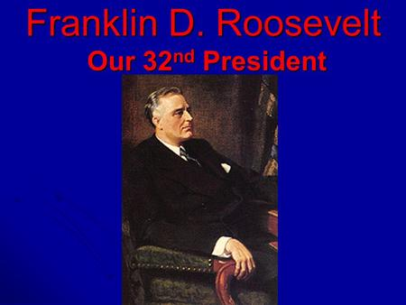 Franklin D. Roosevelt Our 32 nd President. What is the Purpose of This Power Point? The purpose of this power point is to teach you about Franklin D.