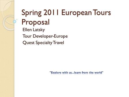Spring 2011 European Tours Proposal Ellen Latsky Tour Developer-Europe Quest Specialty Travel.