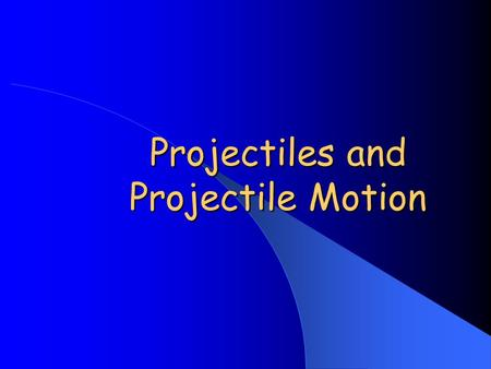 Projectiles and Projectile Motion. What is a projectile? A projectile is any object which once projected continues in motion by its own inertia and is.