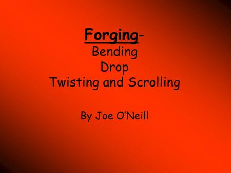 Forging- Bending Drop Twisting and Scrolling By Joe O'Neill.