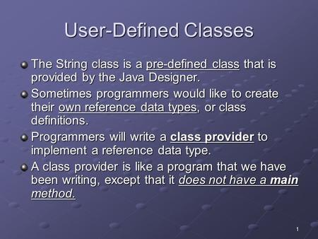 1 User-Defined Classes The String class is a pre-defined class that is provided by the Java Designer. Sometimes programmers would like to create their.
