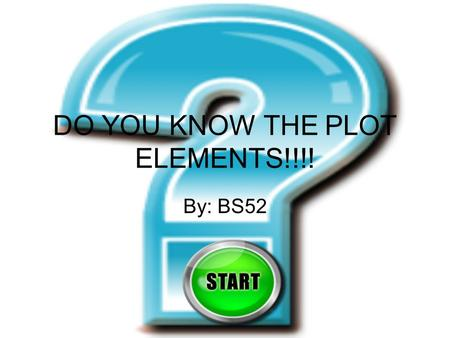 DO YOU KNOW THE PLOT ELEMENTS!!!! By: BS52. Directions Read each question carefully. Pick the best answer. Click the next button to go on. Click the try.