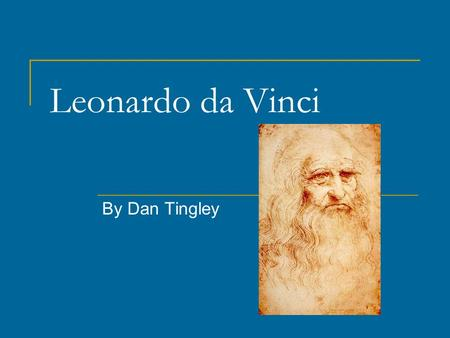 Leonardo da Vinci By Dan Tingley. Basic Information Born on April 15, 1452 in Vinci, Italy Involved in painting, sculpting, engineering, inventing, and.