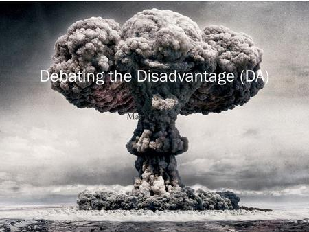 Matt Gomez Debating the Disadvantage (DA).  4 Part One: What is a Disadvantage?