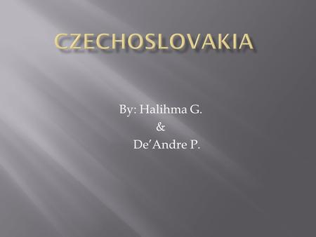 By: Halihma G. & De'Andre P..  In early 1960's Czechoslovakia had suffered a recession.  In 1965 the president Antonin Novotny was forced to make.