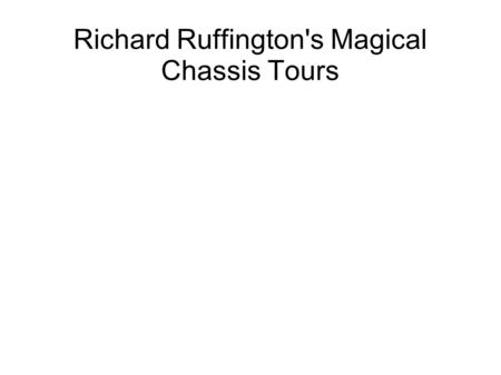 Richard Ruffington's Magical Chassis Tours.