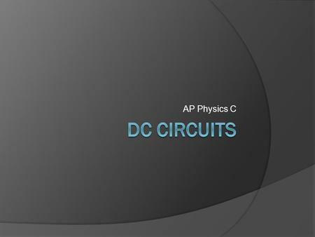 AP Physics C DC Circuits.