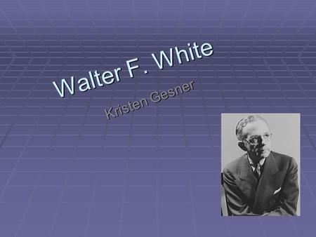 Walter F. White Kristen Gesner. Info:  Full name: Walter Francis White  Birth date: July 1, 1893  Birth Place : Atlanta, Georgia, U.S  Died: March.