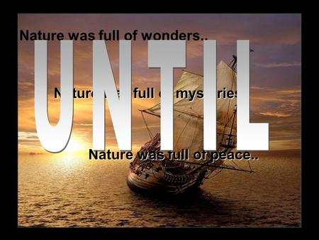 THE EARTH Nature was full of wonders.. Nature was full of mysteries.. Nature was full of wonders.. Nature was full of mysteries.. Nature was full of wonders..