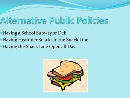 Having a School Subway or Deli Having Healthier Snacks in the Snack Line Having the Snack Line Open all Day.
