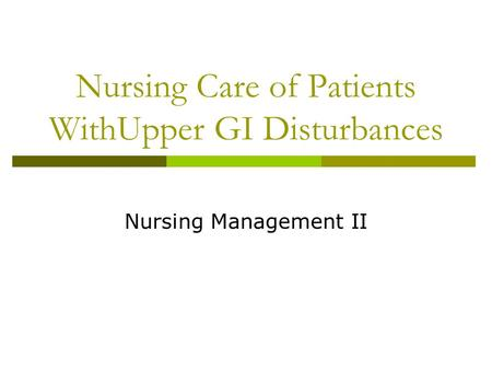 Nursing Care of Patients WithUpper GI Disturbances Nursing Management II.