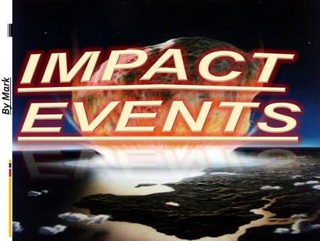 By Mark An impact event is when an asteroid, meteorite or comet comes into a planet's gravitational field and collides with it. An impact event is one.