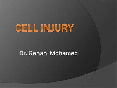 Cell injury Dr. Gehan Mohamed.