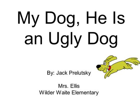 By: Jack Prelutsky Mrs. Ellis Wilder Waite Elementary