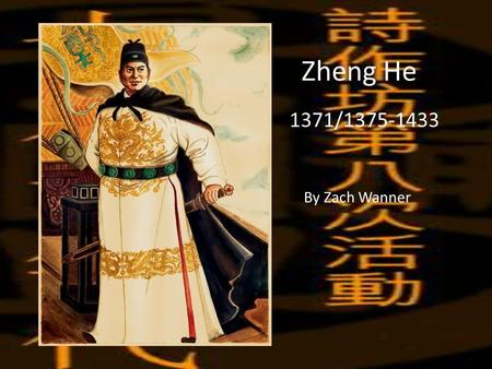 Zheng He 1371/1375-1433 By Zach Wanner. Origin and Travels 1 Kunyang, birthplace of Zheng he.