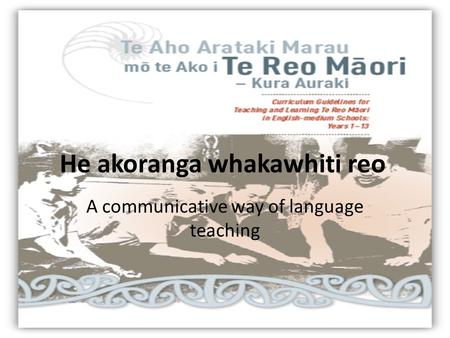 He akoranga whakawhiti reo A communicative way of language teaching.