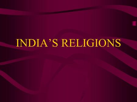 INDIA'S RELIGIONS. HINDUISM Hinduism is one of the oldest religions in the world today. The Aryans brought this religion to the Indian subcontinent. They.