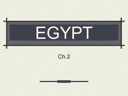 EGYPT Ch.2. Quiz What is the major river in Egypt? Which direction does it flow? What desert is on the west side of this river? What does this river do.