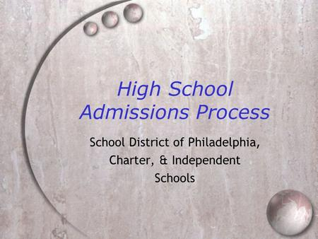 High School Admissions Process School District of Philadelphia, Charter, & Independent Schools.