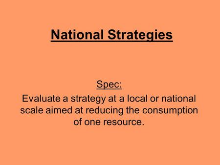 National Strategies Spec: Evaluate a strategy at a local or national scale aimed at reducing the consumption of one resource.