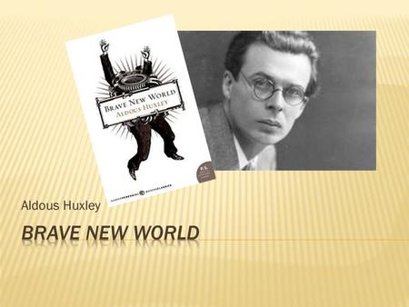 Aldous Huxley.  Aldous Huxley was born in Surry, England in 1894  His father was a magazine editor, and his mother was the niece of Matthew Arnold,
