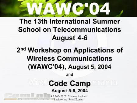 4.8.2004 LUT / Communications Engineering / Jouni Ikonen 2 nd Workshop on Applications of Wireless Communications Code Camp The 13th International Summer.