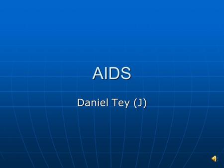 AIDS Daniel Tey (J) Ways AIDS can be transmitted.  AIDS can be transmitted through any sort of sexual contact  Sharing blood with someone that is contaminated.