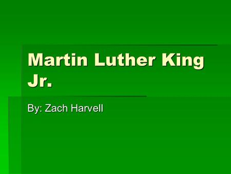 Martin Luther King Jr. By: Zach Harvell. He was a Leader to all.