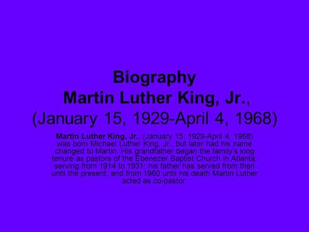 Biography Martin Luther King, Jr., (January 15, 1929-April 4, 1968)