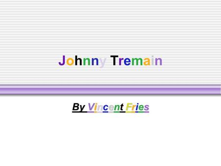 Johnny TremainJohnny Tremain By Vincent Fries Johnny Tremain  'A man can stand up…' (pg. 269)  Personality trait  The quote says that a man can stand.